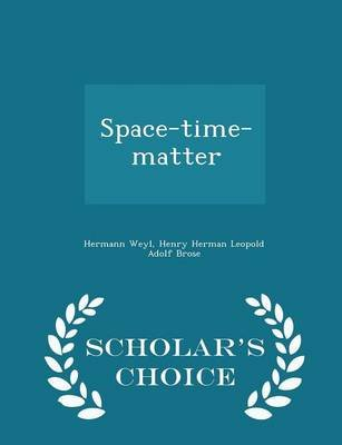 Space-Time-Matter - Scholar's Choice Edition (Paperback): Hermann Weyl, Henry Herman Leopold Adolf Brose