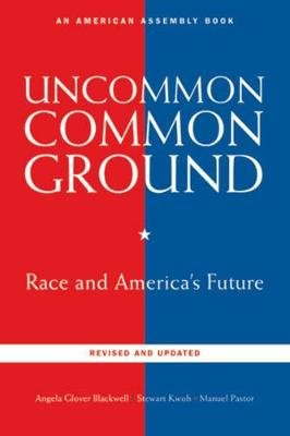 Uncommon Common Ground - Race and America's Future (Paperback, Revised and Updated Edition): Angela Glover Blackwell,...