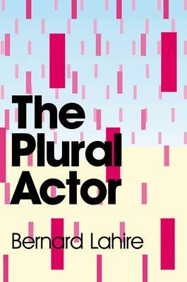The Plural Actor (Paperback): Bernard Lahire