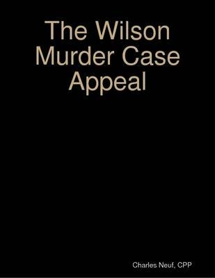 The Wilson Murder Case Appeal (Electronic book text): Cpp Charles Neuf