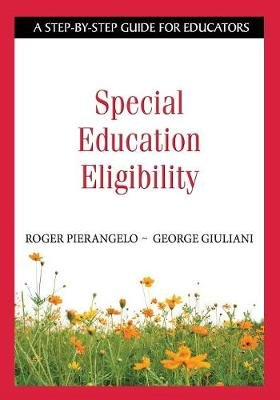 Special Education Eligibility - A Step-by-Step Guide for Educators (Paperback): Roger Pierangelo, George A. Giuliani