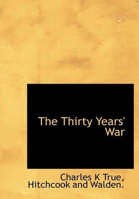 The Thirty Years' War (Hardcover): Charles K True