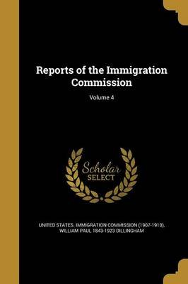 Reports of the Immigration Commission; Volume 4 (Paperback): United States Immigration Commission (1