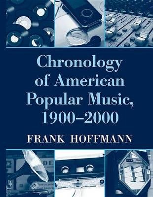 Chronology of American Popular Music, 1900-2000 (Electronic book text): Frank Hoffmann