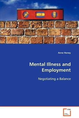 Mental Illness and Employment (Paperback): Anne Honey