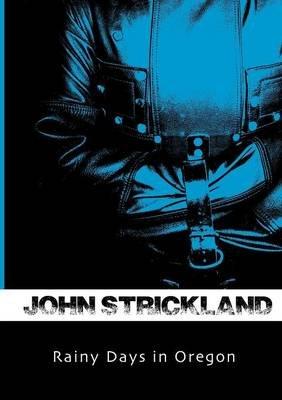Rainy Days in Oregon (Paperback): John Strickland
