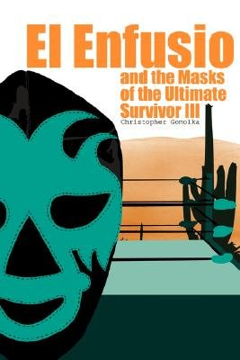 El Enfusio and the Masks of the Ultimate Survivor III (Paperback): Christopher Gomolka