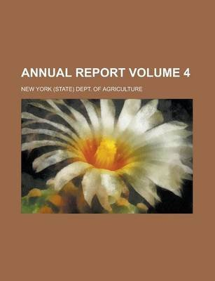 Annual Report Volume 4 (Paperback): New York (State) Dept. of Agriculture, New York Dept of Agriculture
