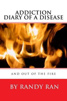 Diary of a Disease and Out of the Fire (Paperback): Randy Ran