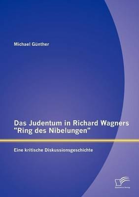 """Das Judentum in Richard Wagners """"Ring Des Nibelungen"""" - Eine Kritische Diskussionsgeschichte (German, Paperback): Michael G..."""