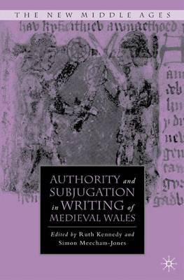 Authority and Subjugation in Writing of Medieval Wales (Hardcover): Ruth Kennedy, Simon Meecham-Jones