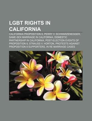 Lgbt Rights in California - California Proposition 8, Perry V. Schwarzenegger, Same-Sex Marriage in California (Paperback):...