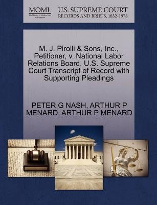 M. J. Pirolli & Sons, Inc., Petitioner, V. National Labor Relations Board. U.S. Supreme Court Transcript of Record with...