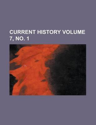 Current History Volume 7, No. 1 (Paperback): Anonymous