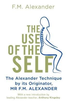 The Use Of The Self (Paperback): F.M. Alexander