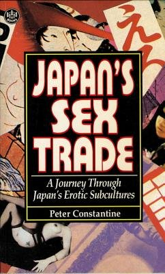 Japan's Sex Trade - A Journey Through Japan's Erotic Subcultures (Electronic book text): Peter Constantine