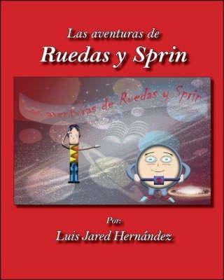 Las Aventuras De Ruedas Y Sprin (Spanish, Paperback): Luis Jared Hernandez