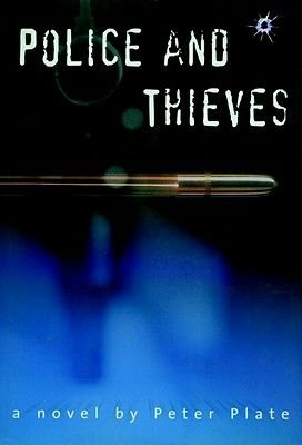 Police and Thieves - A Novel (Hardcover, A Seven Stories Press 1st ed): Peter Plate