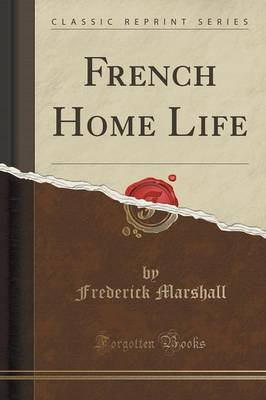 French Home Life (Classic Reprint) (Paperback): Frederick Marshall