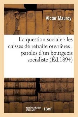 La Question Sociale: Les Caisses de Retraite Ouvrieres: Paroles D'Un Bourgeois Socialiste (French, Paperback): Victor...