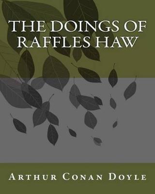 The Doings of Raffles Haw (Paperback): Sir Arthur Conan Doyle