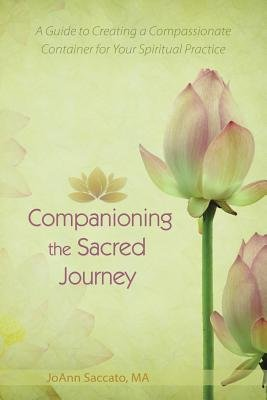 Companioning the Sacred Journey - A Guide to Creating a Compassionate Container for Your Spiritual Practice (Paperback): MS...