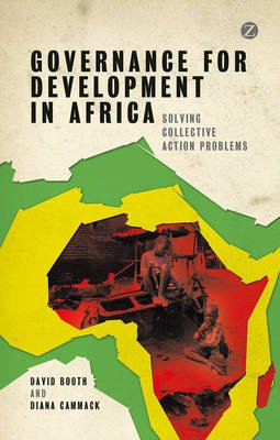 Governance for Development in Africa - Solving Collective Action Problems (Hardcover): David Booth, Diana Cammack