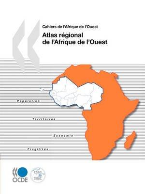 Cahiers De L'Afrique De L'Ouest Atlas Regional De L'Afrique De L'Ouest (French, Paperback): Oecd Publishing