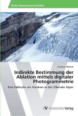Indirekte Bestimmung Der Ablation Mittels Digitaler Photogrammetrie (German, Paperback): Mitterer Christian