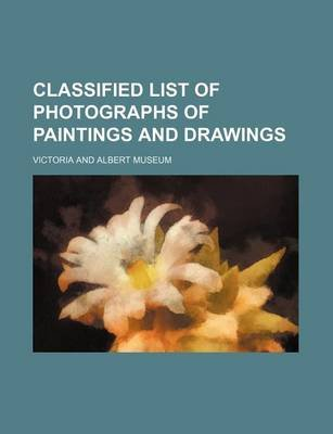 Classified List of Photographs of Paintings and Drawings (Paperback): Museum of Victoria