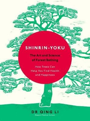 Shinrin-Yoku - The Art and Science of Forest Bathing (Hardcover): Dr Qing Li