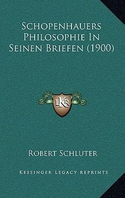 Schopenhauers Philosophie In Seinen Briefen (1900) (German, Hardcover): Robert Schluter