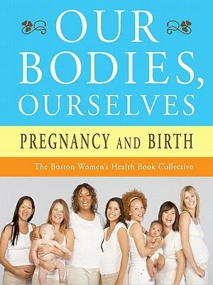 Our Bodies, Ourselves - Pregnancy and Birth (Electronic book text): W Boston Women's Health Book Collective