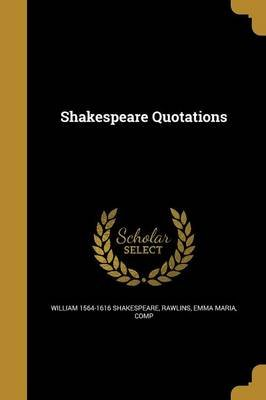 Shakespeare Quotations (Paperback): William] 1564-1616 [Shakespeare