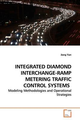 Integrated Diamond Interchange-Ramp Metering Traffic Control Systems (Paperback): Zong Tian