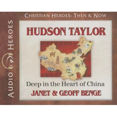 Hudson Taylor - Deep in the Heart of China (Standard format, CD): Janet Benge, Geoff Benge