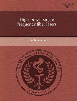 High-Power Single-Frequency Fiber Lasers (Paperback): Weihua Guan