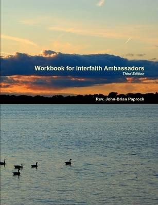 Workbook for Interfaith Ambassadors (Paperback): John-Brian Paprock