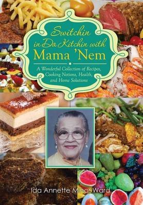 Switchin in Da Kitchin with Mama 'nem - A Wonderful Collection of Recipes, Cooking Notions, Health, and Home Solutions...