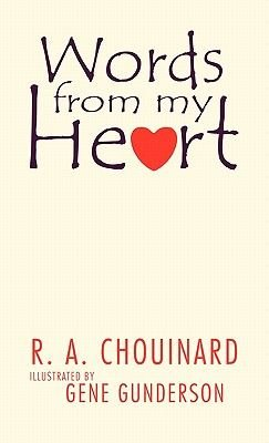 Words from My Heart (Hardcover): R. A. Chouinard