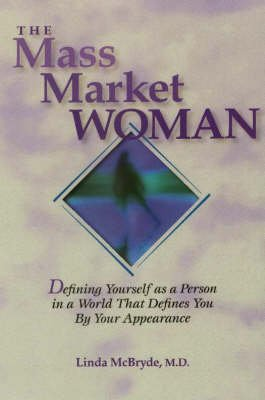 The Mass Market Woman - Defining Yourself as a Person in a World That Defines You by Your Appearance (Hardcover): Linda McBryde