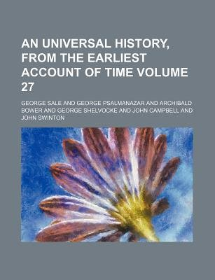 An Universal History, from the Earliest Account of Time Volume 27 (Paperback): George Sale