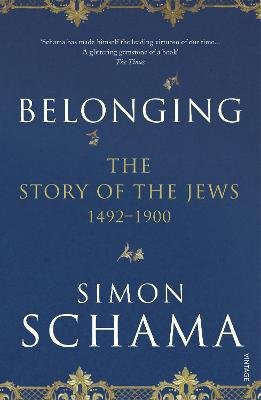 Belonging - The Story of the Jews 1492-1900 (Paperback): Simon Schama