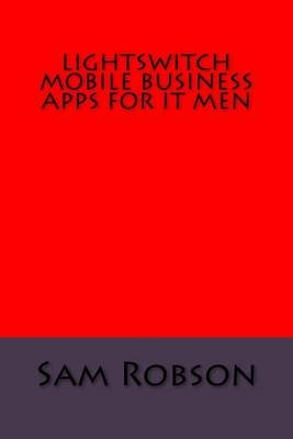 Lightswitch Mobile Business Apps for It Men (Paperback): Sam Robson