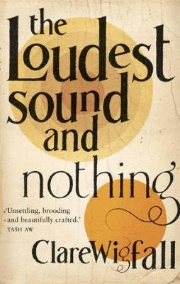 The Loudest Sound and Nothing (Paperback, Main): Clare Wigfall