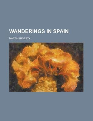 Wanderings in Spain (Paperback): Us Government, Martin Haverty