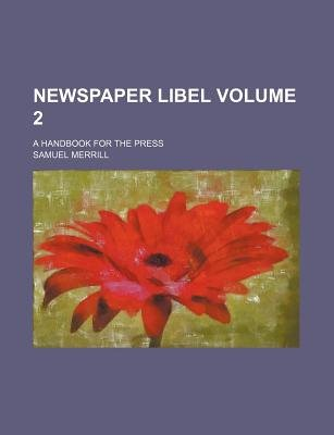 Newspaper Libel; A Handbook for the Press Volume 2 (Paperback): Samuel Merrill