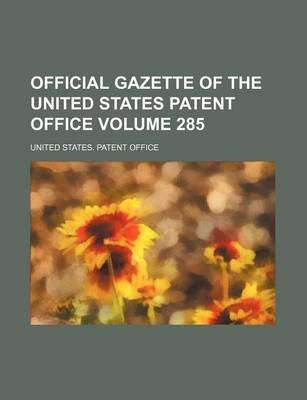 Official Gazette of the United States Patent Office Volume 285 (Paperback): United States. Patent Office