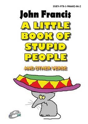 A Little Book of Stupid People - The Secret of Being Positive (Electronic book text): John Francis