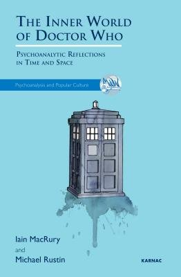 The Inner World of Doctor Who - Psychoanalytic Reflections in Time and Space (Electronic book text): Iain MacRury, Michael...